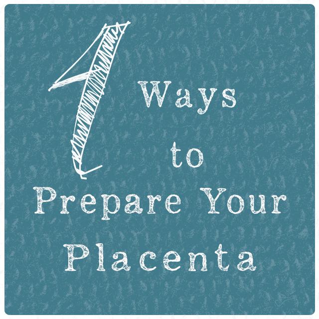 4 Ways to Prepare Your Placenta